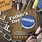 The Escape Room USA, Facebook Contest, Father's Day